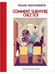 Comment Survivre Chez Soi - William Heath Robinson